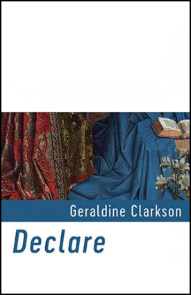 Cover is a long oblong. Top third is white, then a full colour band showing a rich brocade in red and gold and then the blue skirts of a seated woman, I think, with a book open. Beneath this the name of the author, justified right, in white In the bottom 25% of the book, which is white, there is the title of the collection, DECLARE, in large lower case  blue letters on a white background.