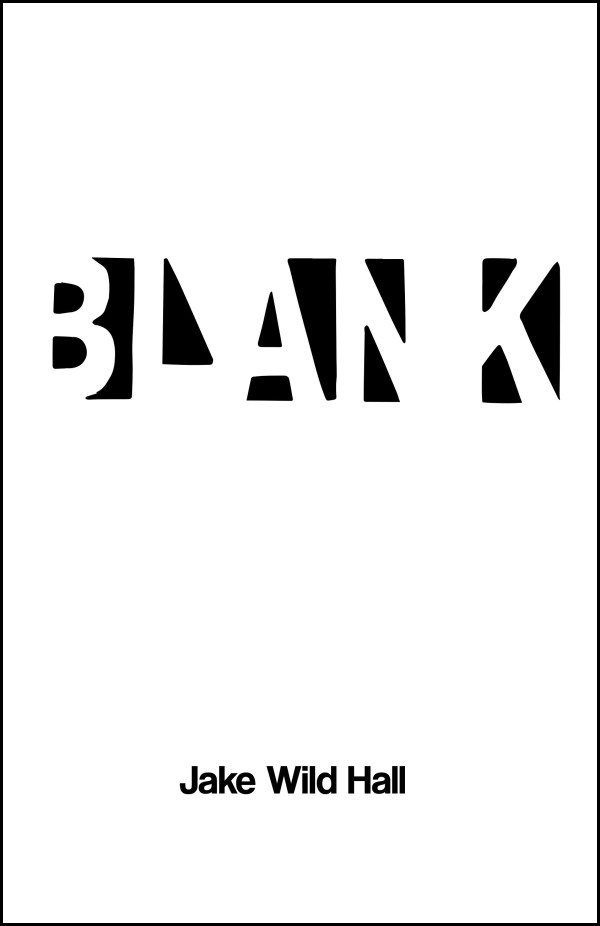 The jacket is white. The author's name is centred in bold lower case letters about an inch up from the foot. The word BLANK (the title) is white but set against a black background which has an interesting effect of picking out the black shapes between the letters, as though the word is only half there.