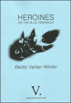 The cover is pale blue with black lettering. The title foregrounds the word HEROINES bigger than the rest. It is capitalised and centred in the top third, with the words 'on the blue peninsula' in much smaller, paler caps below it. Below this there is an image in black and white that's hard to interpret. At first glance it looks like a comet heading towards the bottom corner of the page, but it seems to have squiggly white bits in it, including the word 'poetry'. Below this the author's name appears in sans-serif italics, quite big. Centred at teh foot of the jacket is the capital V followed by a full stop that is the logo of V Press and below this in small letters the publisher's catchphrase 'poetry that is very very'