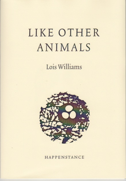 Cream cover, A5. Text and graphic is black. Title of pamphlet (LIKE OTHER ANIMALS) centred in caps in top third. Below this name of author in small lower case. Bottom half of cover features a stylised graphic of three white eggs in a nest, with what could be leaves and branches behind -- this whole image is circular. Name of publisher centred in small caps below.