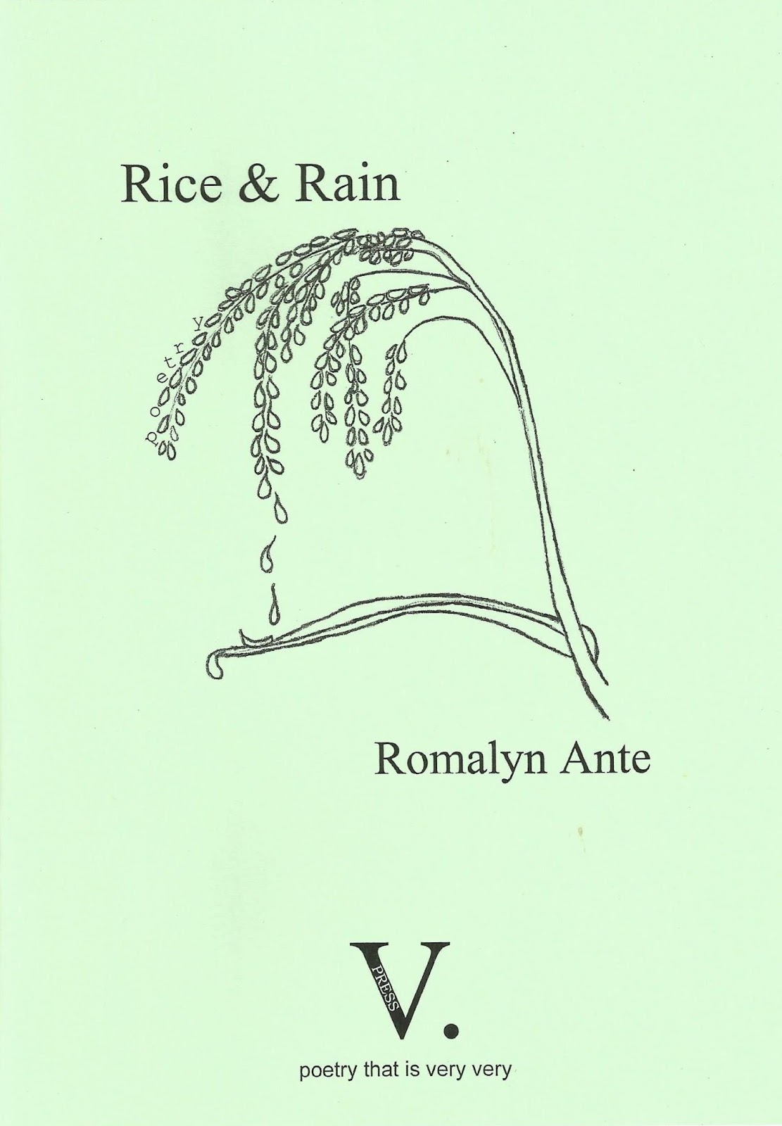 Pale green A5 cover. Title is in lower case top quarter 'Rice & Rain' with a hand drawn picture of a dripping branch of a bush (maybe a rice plant?). Below this the name of the author in lower case to the right. The logo of the imprint is in the centre and large and bold black, the blackest thing on the page, centre at the bottom a giant V followed by a full stop. Below this in tiny lower case is the publisher's catchphrase: poetry that is very very
