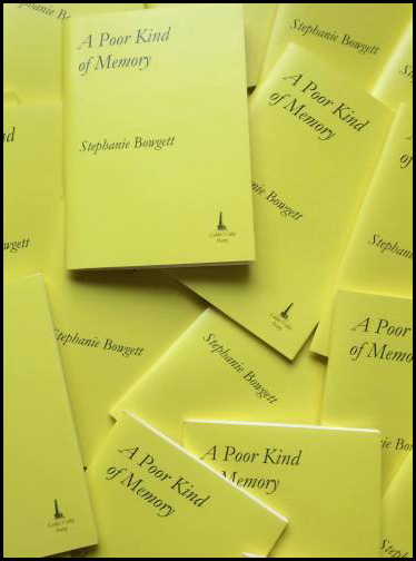 Picture shows many copies of the pamphlet lying over each other with one clearly legible cover on top. It is pale yellow. the title and author's name are both left justified and an italic lower-case font. The main title is several sizes bigger than the author's name and is split like this: A Poor Kind / of Memory. There is a little publisher logo bottom right. It could be a boat.