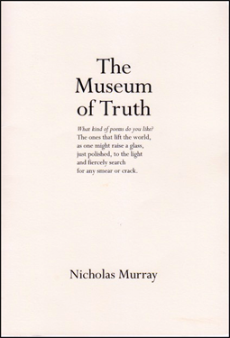 The cover is off-white. All text is black, no images. The title, in lower case with main words capitalised, is centred in the top third: The / Museum / of Truth. Below this is a short poem that stands as epigraph inside the book, and is titled (but not on the cover) Ars Poetica. The author's name, small lowercase lettering is in the centre about an inch and a half up from the bottom.