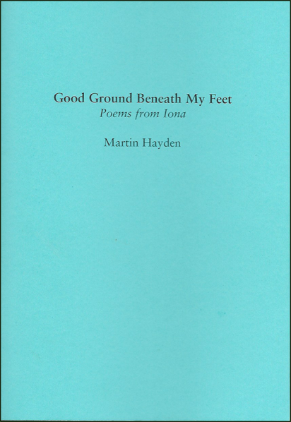 The jacket is bright blue, with text centred and black lower case. First the title about a quarter way down, and all one one line in bold font. All words start with a caplital. Below this the subtitle in smaller, non-bold italics (Poems from Iona). The author's name is a little lower down in small bold font.