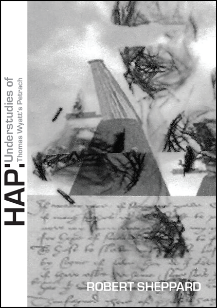 Most of the jacket features a design in grey. There is a vertical band of about one inch in white, along which the title is featured running sideways, so the first thing you see is HAP writing in bold caps, followed by a colon. Then (running sideways) the subtitle in very much smaller grey lowercase. 'Understudies of' is on the first line, then somewhat smaller 'Thomas Wyatt's Petrarch'. The main part of the cover operates horizontally, with the author's name in white caps in the bottom right hand corner. The design shows a letter in the bottom third in what appears to be Elizabethan handwriting. The two two thirds shows an abstract design featuring some kind of doom or destruction. Something, perhaps a UFO, is firing something from the clouds and there seem to be various broken towers or pylons.