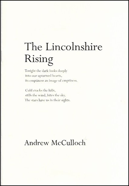 The jacket is pale cream or white. All text is left justified and placed in a band of about five inches width in the middle. The book title is in large black lower case: 'The Lincolnshire' and then 'Rising' on the next line. Below this are six lines, two tercets, from a poem inside the pamphlet (see D A Prince review for full quotation). The authors name is about two inches up from the foot of the pamphlet in fairly small black lowercase.