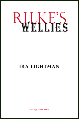 The jacket (which is larger than A5) is rectangular and white. At the top the word RILKE'S in tall red seriffed caps. Immediately below this and starting under the foot of the capital R in Rilke is the word WELLIES in black caps. The black caps are a little smaller than the red ones but thicker and outlined. The author's name is centred in small plain black caps just below the centre of the jacket. The name of the press in tiny red caps is at the food of the jacket and centred. No images.