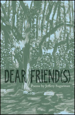 The jacket is wallpapered with a painting of a leafy wood: trees and leafs in green, background blue. The title of the pamphlet is in very large black handwriting-style block caps. Below this in very small white lowercase justified right are the words: Poems by Jeffery Sugarman