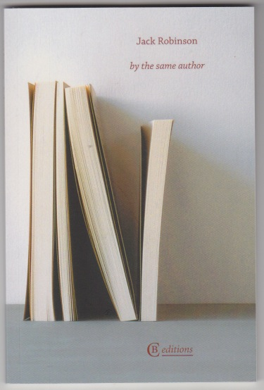 Cover of pamphlet, which is A6 in size. The cover image is four books lined up together, standing on end, but the page side faces out, as opposed to the spines. The author's name (Jack Robinson' is in ried and above the title, which is all lower case italics: 'by the same author'. Light and shadows make the lines of the image interesting. The books cast long shadows onto a grey surface.